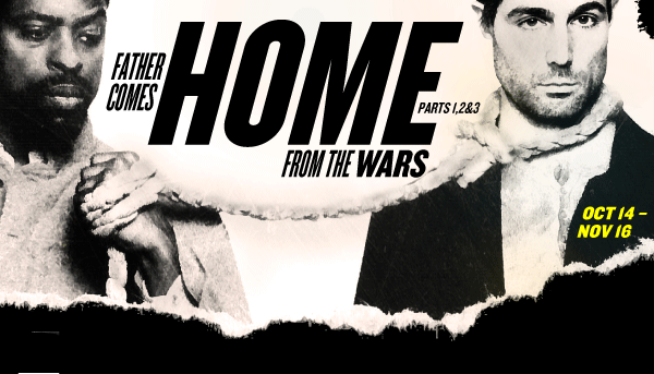 Sponsored Love: 'Father Comes Home From The Wars' (Get Tickets Now)
