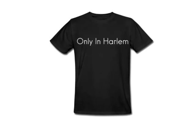"""""""Only In Harlem"""", New 100% Organic Cotton T-Shirt"""