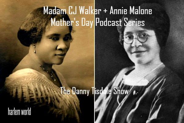 The Madam CJ Walker + Annie Malone Mother's Day Podcast Series On The Danny Tisdale Show #1-3 (Update)